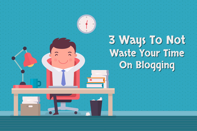 3 ways not waste time blogging