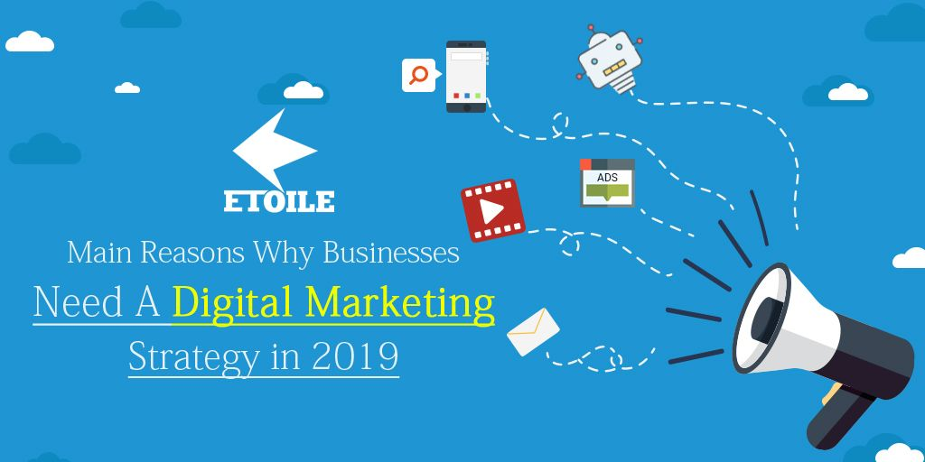 Main Reasons Why Businesses Need A Digital Marketing Strategy in 2019