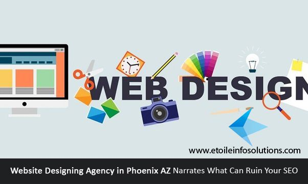 Website Designing Agency in Phoenix AZ Narrates What Can Ruin Your SEO