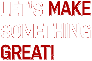 Let's Make Something Great!